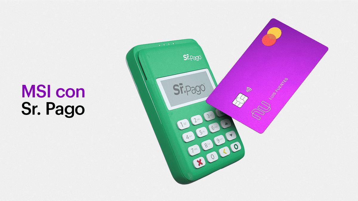 terminal de pago Sr.Pago y tarjeta de crédito Nu ofrecen meses sin intereses